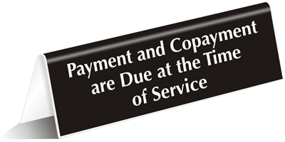 Payment And Copayment Due At The Time Of Service Tent Sign