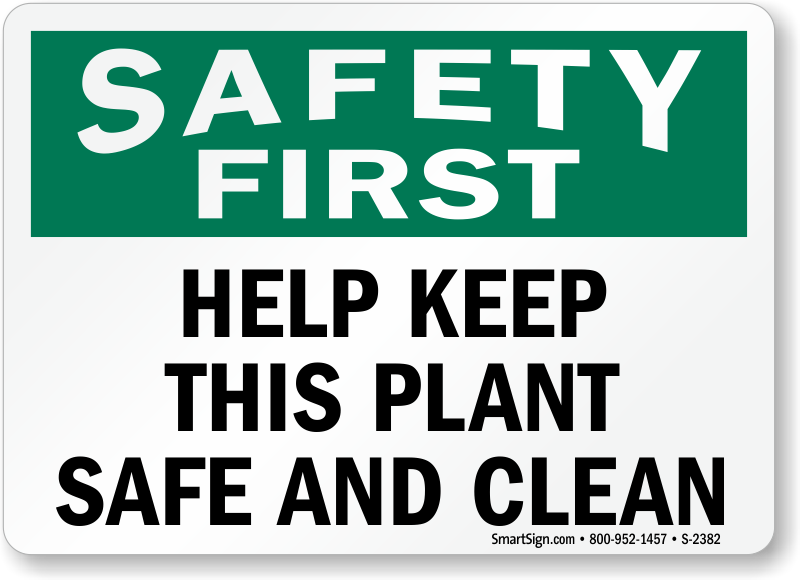 Safety First Signs - Help Keep This Plant Safe And Clean ...