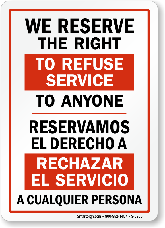 We reserve the right to refuse service to anyone