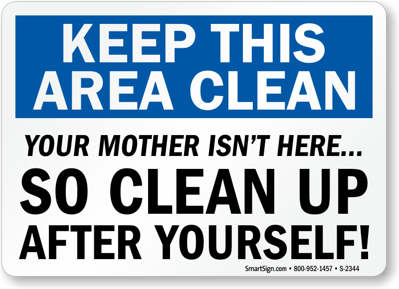 Funny Keep This Area Clean Up Your Mother Isn T Here Sign Sku S 2344